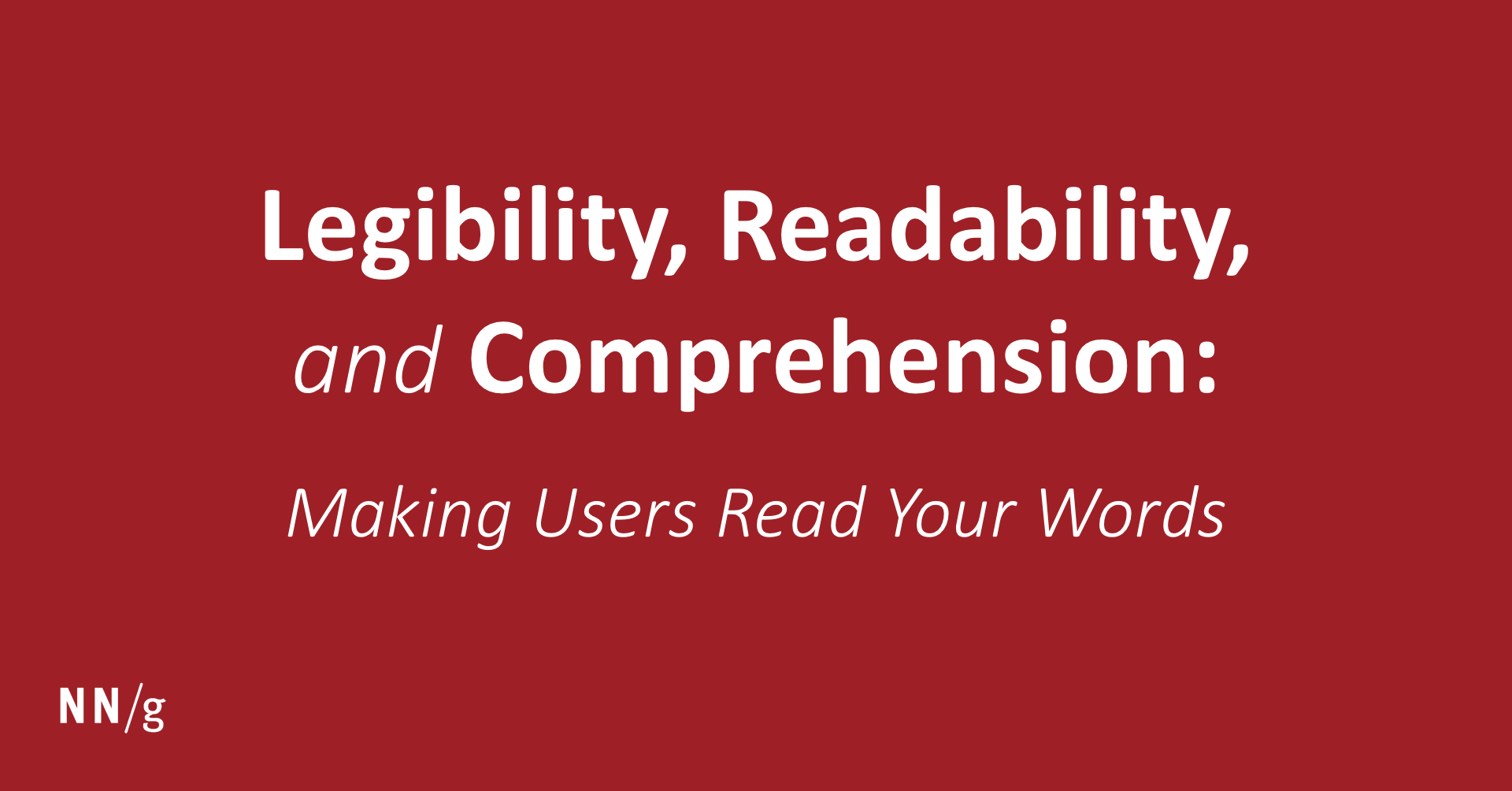 Legibility, Readability, and Comprehension: Making Users Read Your Words