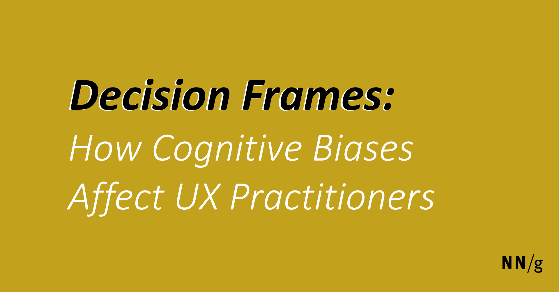 Decision Frames: How Cognitive Biases Affect UX Practitioners
