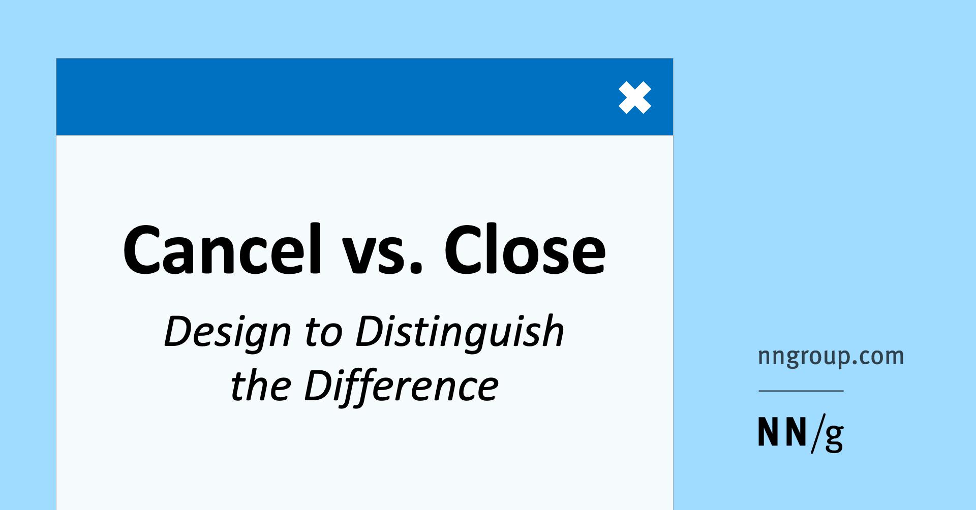 Cancel vs Close: Design to Distinguish the Difference