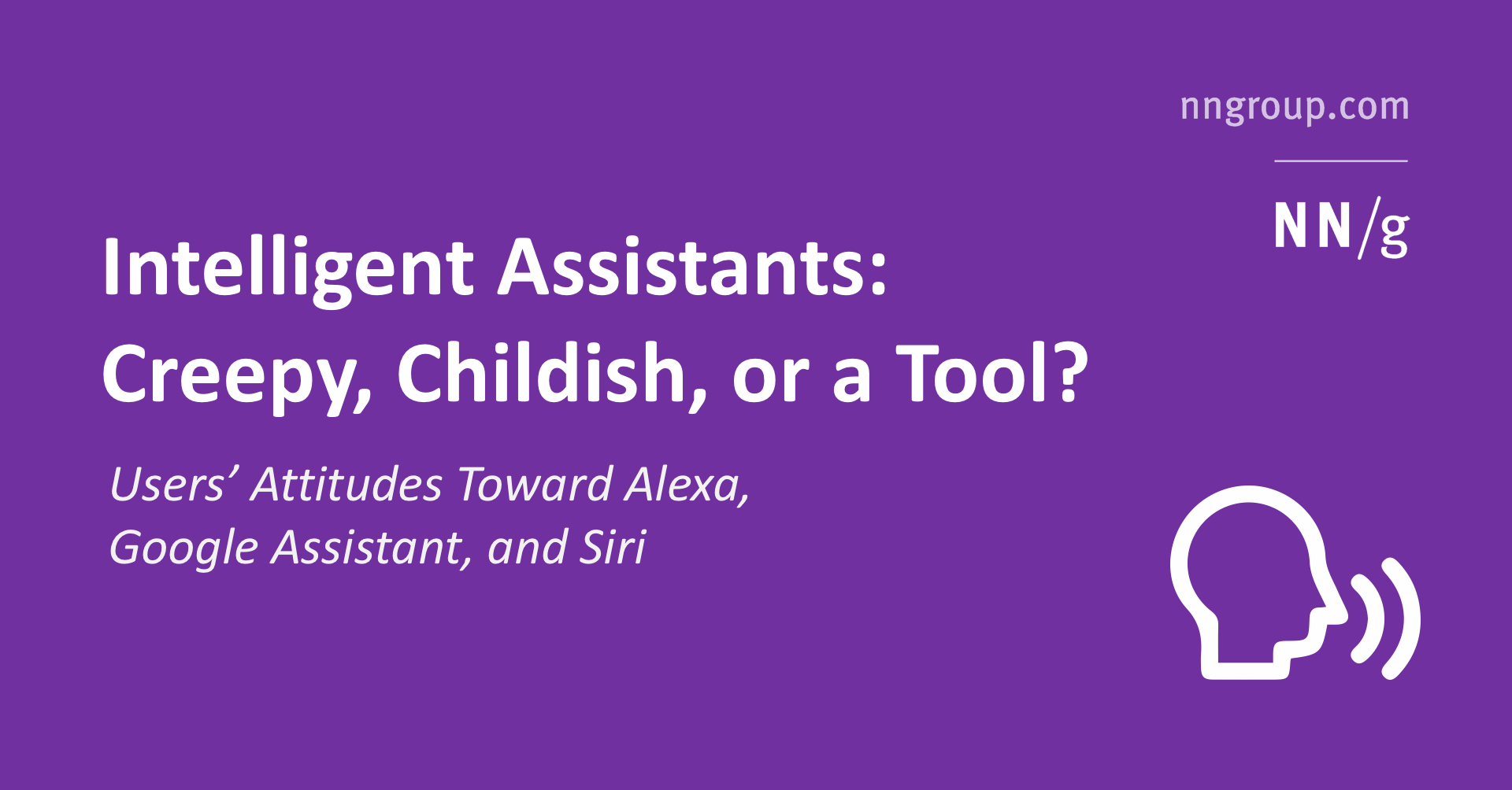 Intelligent Assistants: Creepy, Childish, or a Tool? Users' Attitudes Toward Alexa, Google Assistant, and Siri