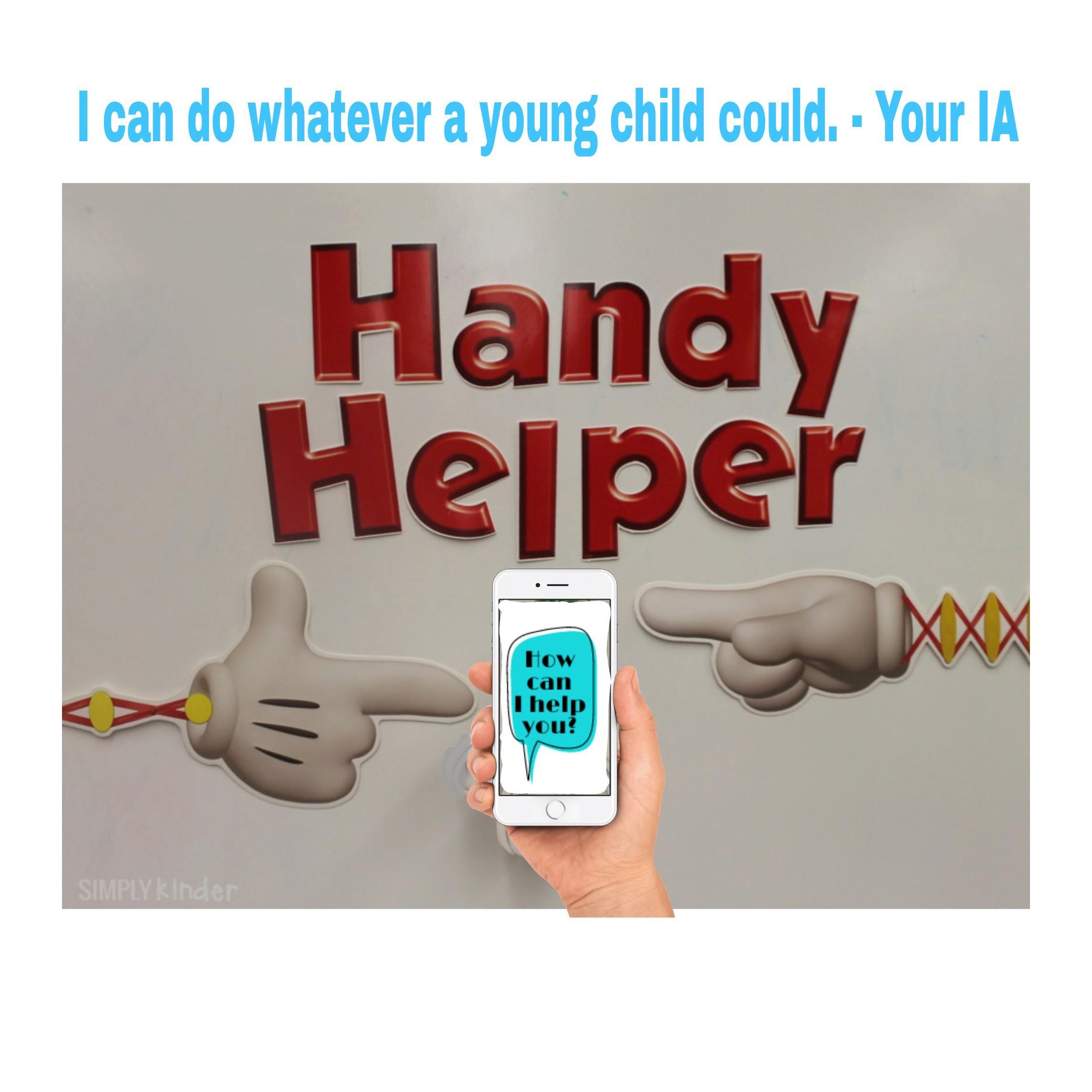 """一幅图片显示了一部手机,上面写着""""我能为你做什么?"""",还有两只手放在弹簧上,从侧面出现。上面写着:我可以做一个小孩能做的任何事。你的IA。方便助手。"""