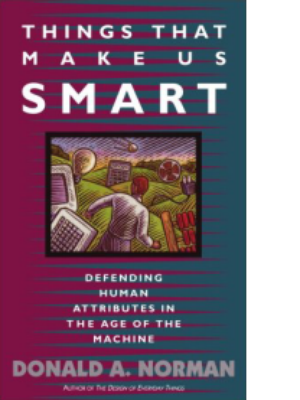 a review of things that make us smart defending human attributes in the age of the machine by donald I share donald norman's things that make us smart: defending human attributes in the age of what ordinary people need most from information visualization.